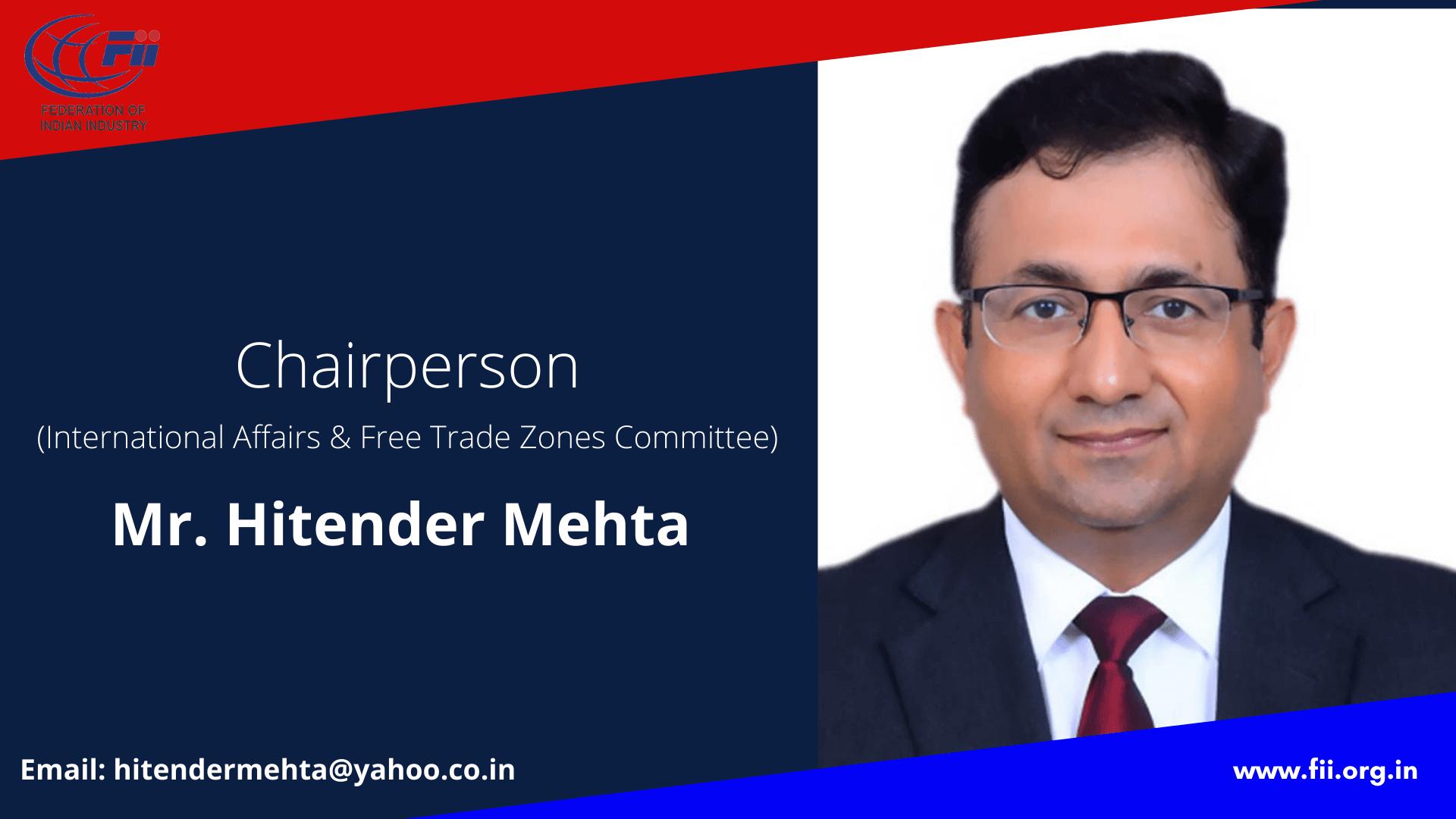 Mr. Hitender Mehta Chairperson, International Affairs & Free Trade Zones Committee